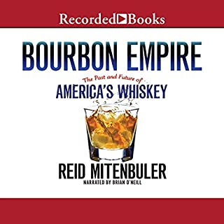 Bourbon Empire     The Past and Future of America's Whiskey              By:                                                                                                                                 Reid Mitenbuler                               Narrated by:                                                                                                                                 Brian O'Neill                      Length: 10 hrs and 23 mins     294 ratings     Overall 4.5