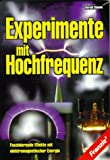 Experimente mit Hochfrequenz. Faszinierende Effekte mit elektromagnetischer Energie - Harald Chmela