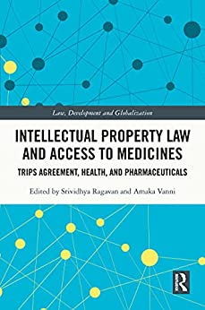Intellectual Property Law and Access to Medicines: TRIPS Agreement, Health, and Pharmaceuticals (Law, Development and Globalization) (English Edition) par [Srividhya Ragavan, Amaka Vanni]