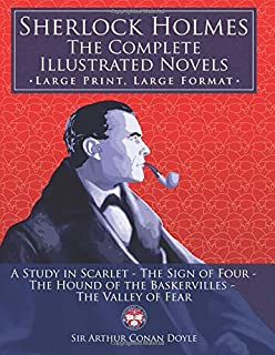 Sherlock Holmes: the Complete Illustrated Novels - Large Print, Large Format: A Study in Scarlet, The Sign of Four, The Ho...
