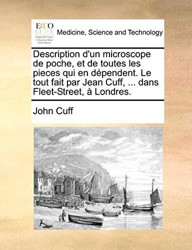 Description D'Un Microscope de Poche, Et de Toutes Les Pieces Qui En Dpendent. Le Tout Fait Par Jean Cuff, ... Dans Fleet-Street, Londres