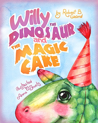 Willy the Dinosaur & the Magic Cake: Children's book about a dinosaur who learns that sharing is caring by [Robert B. Grand, Anna Shvets]