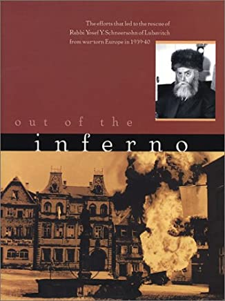 Out of the Inferno: The Efforts That Led to the Rescue of Rabbi Yosef Yitzchak Schneersohn of Lubavitch from War Torn Europe in 1939-40
