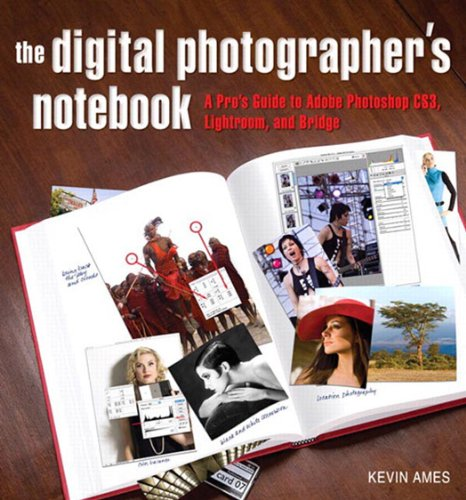Digital Photographer\'s Notebook: A Pro\'s Guide to Photoshop CS3, Lightroom, and Bridge, The (English Edition)