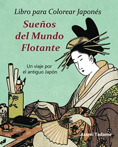 Libro para Colorear Japonés: Sueños del  Mundo Flotante: Un viaje por el antiguo Japón