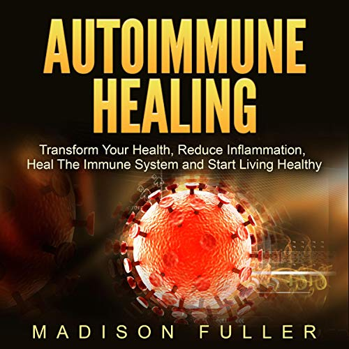 Autoimmune Healing     Transform Your Health, Reduce Inflammation, Heal the Immune System and Start Living Healthy              By:                                                                                                                                 Madison Fuller                               Narrated by:                                                                                                                                 Allison Jeffery                      Length: 3 hrs and 46 mins     3 ratings     Overall 4.3