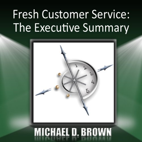 Fresh Customer Service     The Executive Summary              By:                                                                                                                                 Michael D. Brown                           Length: 1 hr and 15 mins     3 ratings     Overall 2.3