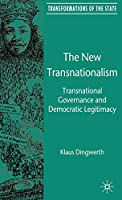 The New Transnationalism: Transnational Governance and Democratic Legitimacy (Transformations of the State)