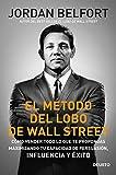 El método del lobo de Wall Street: Cómo vender todo lo que te propongas maximizando tu capacidad de persuasión, influencia y éxito (Sin colección)