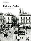 Toulouse d'antan - Toulouse à travers la carte postale ancienne