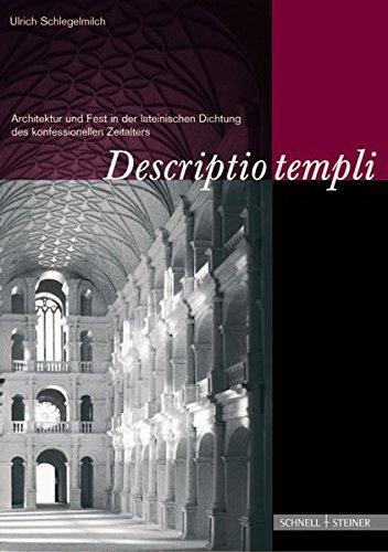 Descriptio Templi: Architektur Und Fest in Der Lateinischen Dichtung Des Konfessionellen Zeitalters (Jesuitica, Band 5)