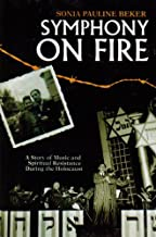 Symphony on Fire: A Story of Music and Spiritual Resistance During the Holocaust