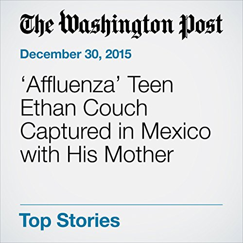 'Affluenza' Teen Ethan Couch Captured in Mexico with His Mother audiobook cover art