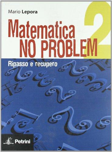 Matematica no problem. Per le Scuole superiori: MATEMAT. NO PROBLEM 2