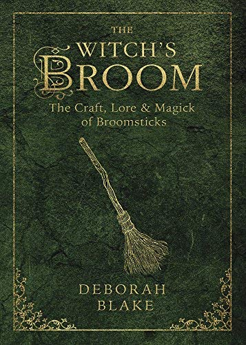 The Witch's Broom: The Craft, Lore & Magick of Broomsticks (The Witch's Tools Series (1))