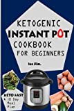 Keto Fast: Complete Ketogenic Instant Pot Cookbook For Beginners – With A 10 Days Meal Plan For Starters