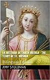 La Historia de Santa Ursula - The Story of St. Ursula: Bilingual Edition (English Edition)
