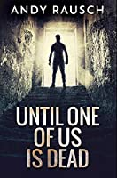 Until One of Us Is Dead: Premium Hardcover Edition
