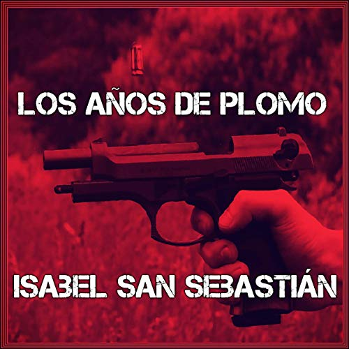 Los años de plomo [The Years of Lead]                   By:                                                                                                                                 Isabel San Sebastián                               Narrated by:                                                                                                                                 Menchu González                      Length: 7 hrs and 52 mins     3 ratings     Overall 3.7