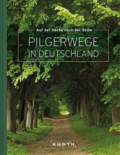 Auf der Suche nach Stille – Pilgerwege in Deutschland (KUNTH Bildbände/Illustrierte Bücher)