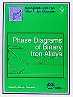 Phase Diagrams of Binary Iron Alloys (Monograph Series on Alloy Phase Diagrams, Vol 9)
