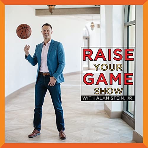 Raise Your Game Show with Alan Stein, Jr.