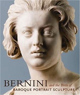 Bernini: And the Birth of Baroque Portrait Sculpture