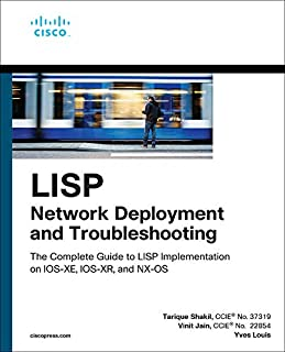 LISP Network Deployment and Troubleshooting: The Complete Guide to LISP Implementation on IOS-XE, IOS-XR, and NX-OS (Netwo...
