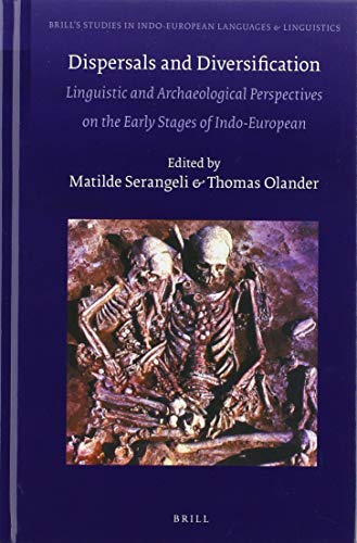 Dispersals and Diversification Linguistic and Archaeological Perspectives on the Early Stages of Indo-European (Brill's Studies in Indo-European Languages & Linguistics)