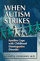 When Autism Strikes: Families Cope with Childhood Disintegrative Disorder by Robert A. Catalano(1998-01-01)