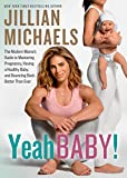 Yeah Baby!: The Modern Mama's Guide to Mastering Pregnancy, Having a...