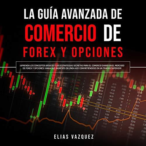 La Guía Avanzada de Comercio de Forex y Opciones [The Advanced Guide to Forex Trading and Options] Titelbild