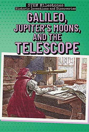 Preisvergleich Produktbild Galileo,  Jupiter's Moons,  and the Telescope (STEM Milestones: Historic Inventions and Discoveries)
