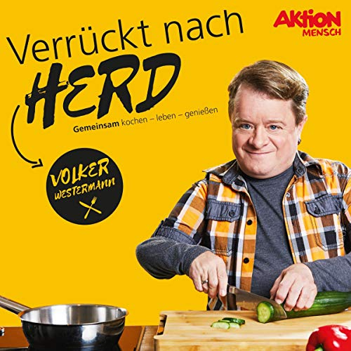 Verrückt nach Herd: Gemeinsam kochen - Leben - Genießen