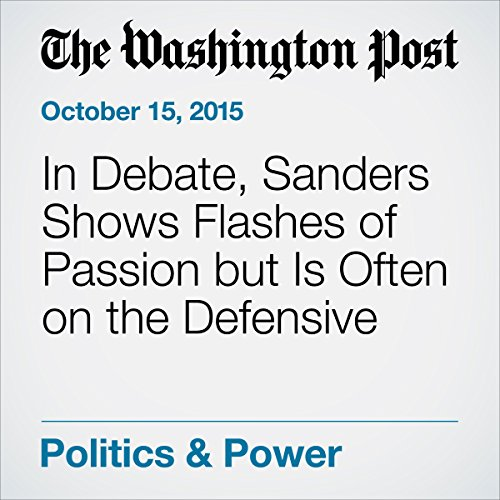 In Debate, Sanders Shows Flashes of Passion but Is Often on the Defensive cover art