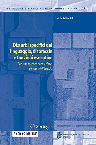 Disturbi specifici del linguaggio, disprassie e funzioni esecutive: Con una raccolta di casi clinici ed esempi di terapia