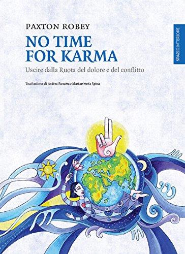 No time for karma. Uscire dalla ruota del dolore e del conflitto
