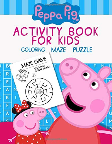 Peppa Pig Activity Book for Kids: A Delightful Activity Book Full Off Interesting Games For Kids, Toddlers, Preschoolers Firing Up Inspiration And ... Having Fun With Adorable Peppa Pig Images