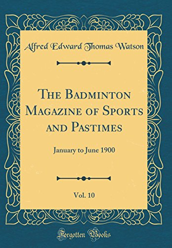 The Badminton Magazine of Sports and Pastimes, Vol. 10: January to June 1900 (Classic Reprint)