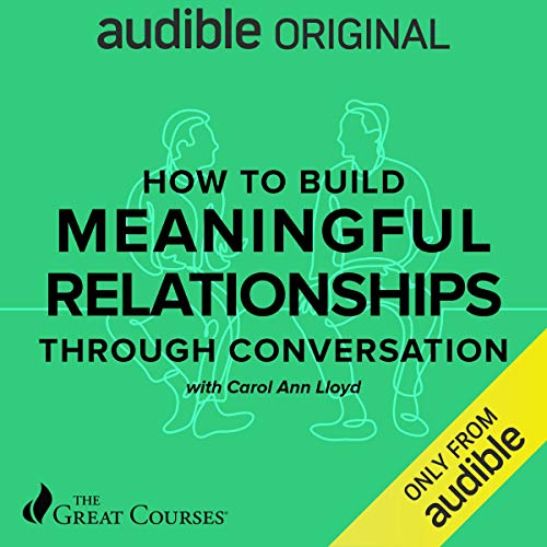 How to Build Meaningful Relationships Through Conversation Audiobook By Carol Ann Lloyd, The Great Courses cover art