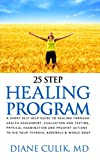 25 Step Healing Program: A Short Self-Help Guide to Healing though Health Assessment, Evaluation and Testing, Physical Examination and Prudent Actions ... 'Simple Steps to Better Health' Book 8)