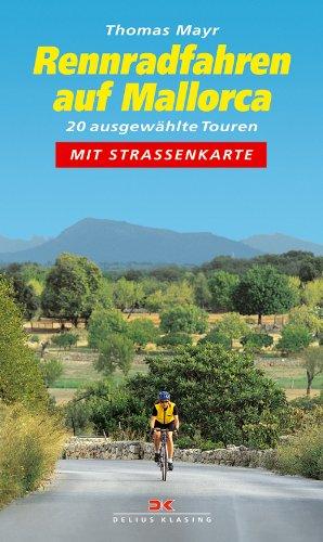 Rennradfahren auf Mallorca: 20 ausgewählte Touren mit Straßenkarte