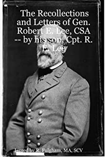 The Recollections and Letters of Gen. Robert E. Lee, Csa : - By His Son, Cpt. R. E. Lee