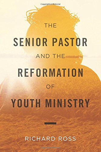 The Senior Pastor and the Reformation of Youth Ministry