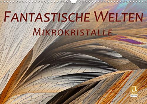 Fantastische Welten Mikrokristalle (Wandkalender 2021 DIN A3 quer)