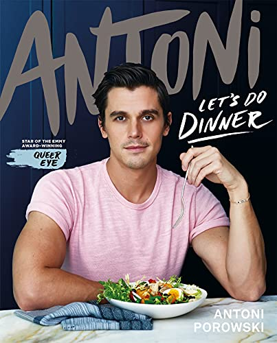 Let's Do Dinner: From Antoni Porowski, star of Queer Eye