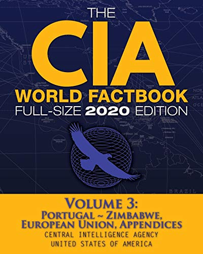 The CIA World Factbook Volume 3 - Full-Size 2020 Edition: Giant Format, 600+ Pages: The #1 Global Reference, Complete & Unabridged - Vol. 3 of 3, ... Appendices (7) (Carlile Intelligence Library)