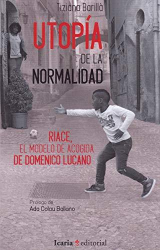 Utopía de la normalidad : Riace, el modelo de acogida de Domenico Lucano