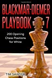 Blackmar-diemer Playbook 7: 200 Opening Chess Positions For White (chess Opening Playbook)-Sawyer, Tim