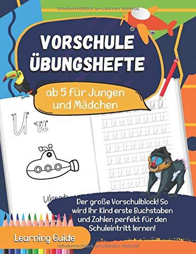 Vorschule Übungshefte ab 5 für Jungen und Mädchen: Der große Vorschulblock! So wird Ihr Kind erste Buchstaben und Zahlen perfekt für den Schuleintritt ... über 150 Seiten zum lernen und Spaß haben.